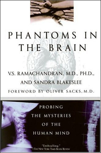Phantoms in the Brain: Probing the Mysteries of the Human Mind, by V S Ramachandran and Sandra Blakeslee